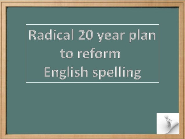 Any reform in spelling should take place over along time to prevent confusion. It should also becompletely coherent, and t...