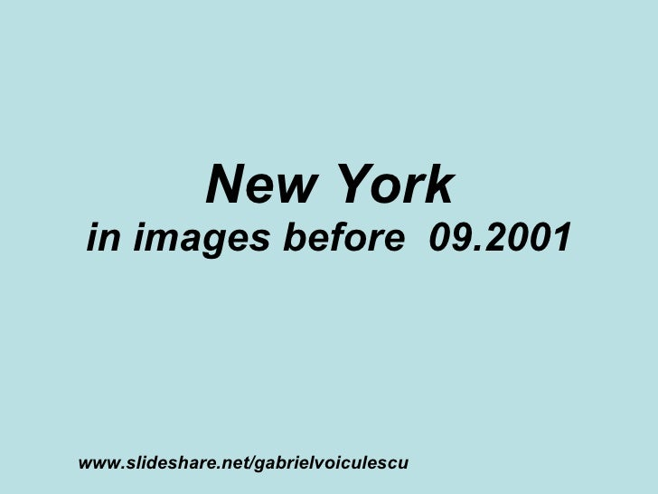 New York in images before  09.2001 www.slideshare.net/gabrielvoiculescu