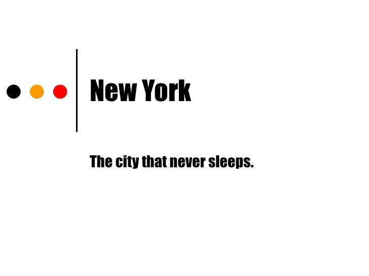 New York The city that never sleeps.