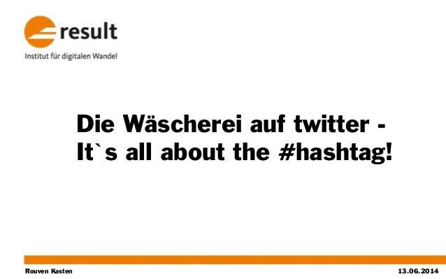 Rouven Kasten Die Wäscherei auf twitter - It`s all about the #hashtag! 13.06.2014