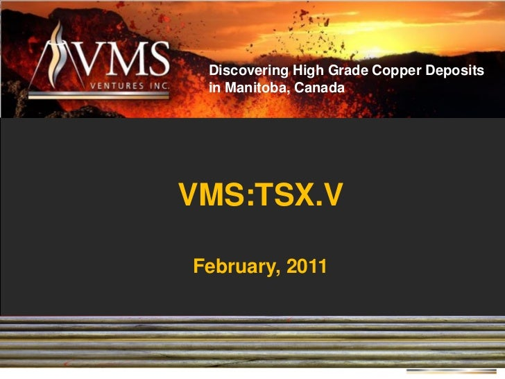 Discovering High Grade Copper Deposits in Manitoba, CanadaVMS:TSX.VFebruary, 2011                      1