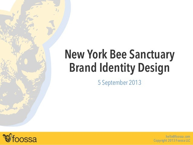 New York Bee Sanctuary Brand Identity Design 5 September 2013 hello@foossa.com Copyright 2013 Foossa LLC