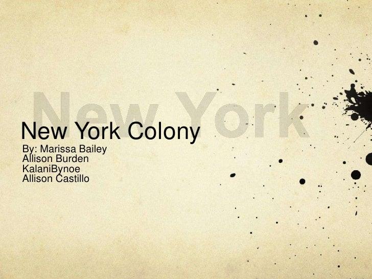 New York<br />New York Colony<br />By: Marissa Bailey<br />Allison Burden<br />KalaniBynoe<br />Allison Castillo<br />