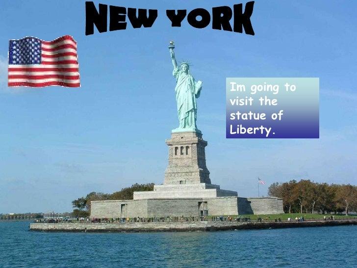 Im going tovisit thestatue ofLiberty.