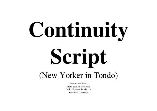 Continuity Script (New Yorker in Tondo) Production Team: Alexa Jean Q. Colocado Mika Shynette D. Garcia Fidelis M. Gonzaga