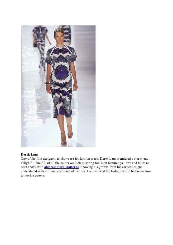 Derek LamOne of the first designers to showcase for fashion week, Derek Lam premiered a classy anddelightful line full of ...