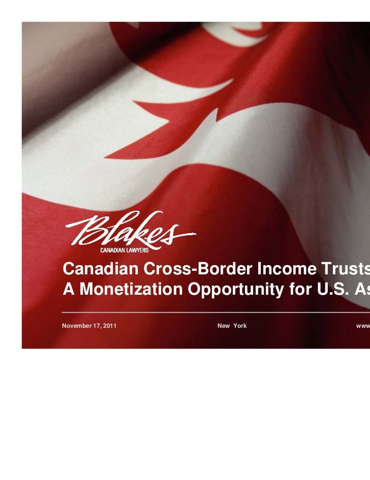 Canadian Cross-Border Income Trusts:A Monetization Opportunity for U.S. AssetsNovember 17, 2011   New York       www.blake...