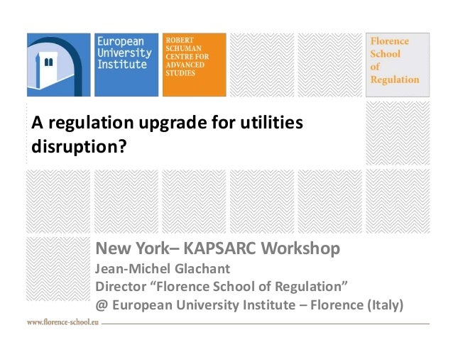 "A regulation upgrade for utilities disruption? New York– KAPSARC Workshop Jean-Michel Glachant Director ""Florence School o..."