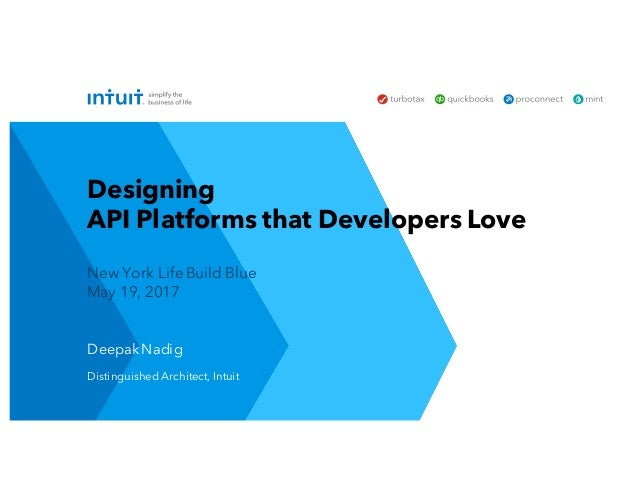 Deepak Nadig Distinguished Architect, Intuit New York Life Build Blue May 19, 2017 Designing API Platforms that Developers...