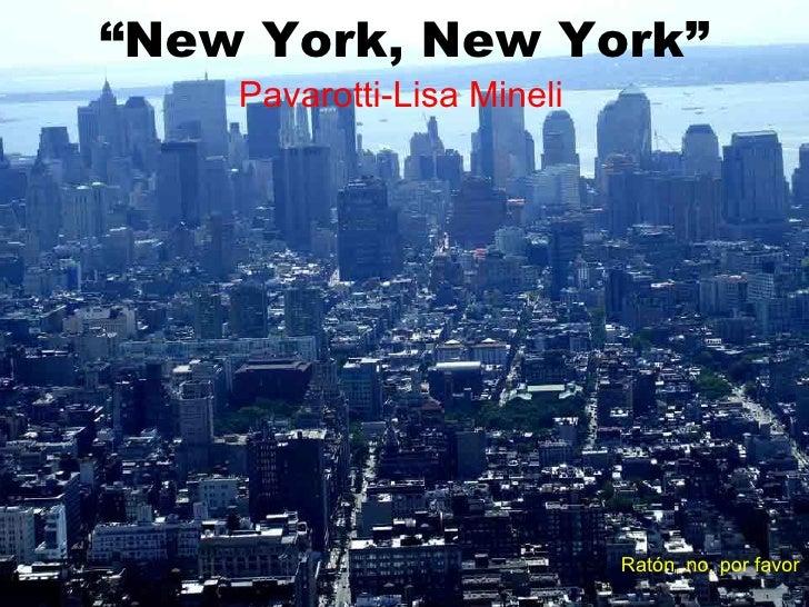 """ New York, New York"" Pavarotti-Lisa   Mineli Ratón, no, por favor"
