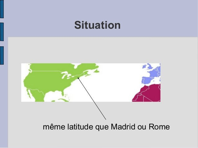 Situation même latitude que Madrid ou Rome