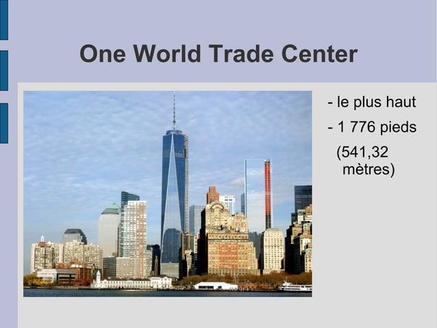 One World Trade Center - le plus haut - 1 776 pieds (541,32 mètres)