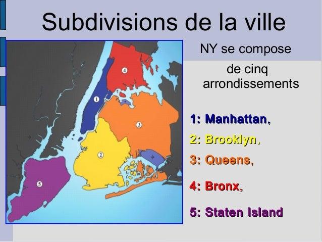 NY se compose de cinq arrondissements 1:Manhattan1:Manhattan,, 2:Brooklyn2:Brooklyn,, 3:Queens3:Queens,, 4:Bronx4:...