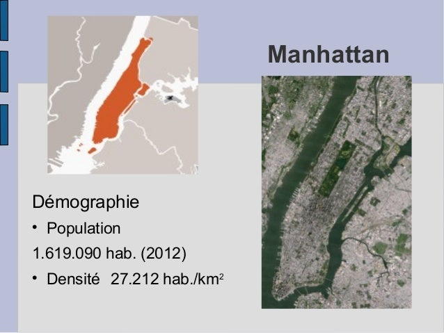 Manhattan Démographie  Population 1.619.090 hab. (2012)  Densité 27.212 hab./km2