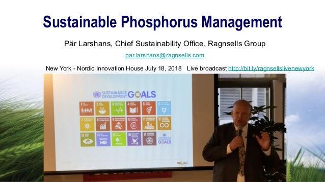 Pär Larshans, Chief Sustainability Office, Ragnsells Group par.larshans@ragnsells.com Sustainable Phosphorus Management Ne...