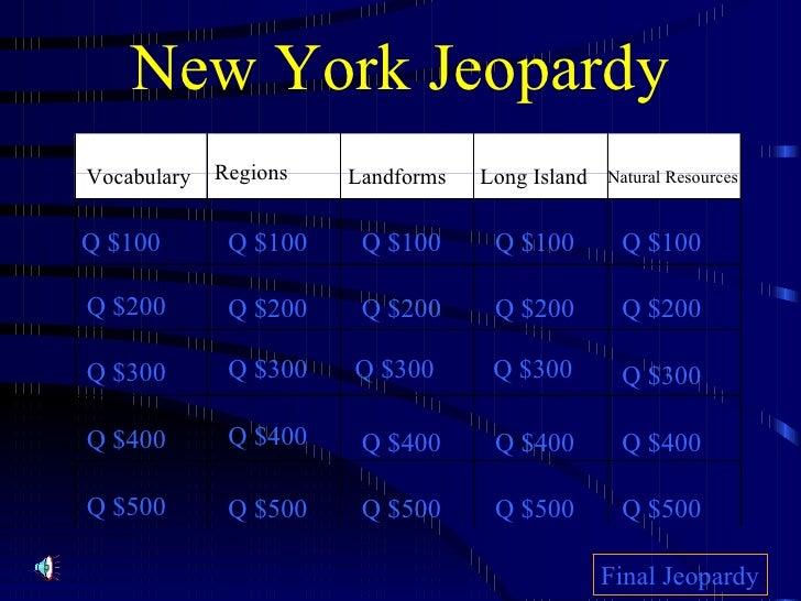 New York Jeopardy Vocabulary Regions Landforms Long Island Natural Resources Q $100 Q $200 Q $300 Q $400 Q $500 Q $100 Q $...