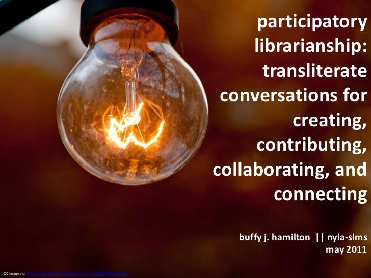 participatory librarianship:  transliterate conversations for creating, contributing, collaborating, and connectingbuffy j...