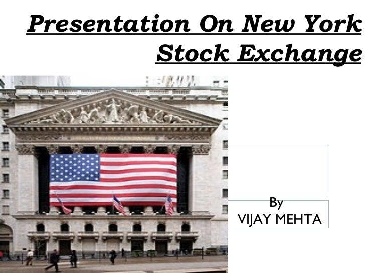 Presentation On New York          Stock Exchange                    By               VIJAY MEHTA