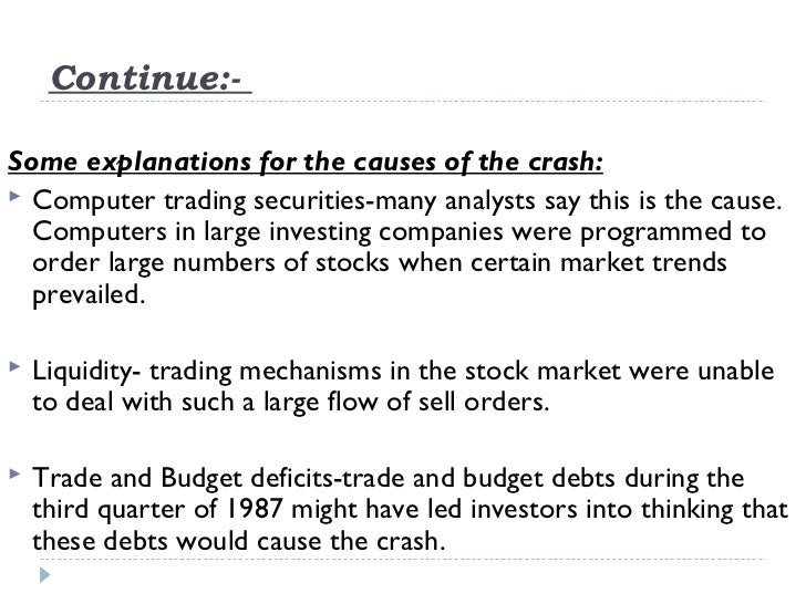 Continue:-Some explanations for the causes of the crash: Computer tradingsecurities-many analysts say this is the cause....