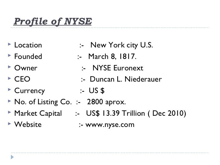 Profile of NYSE   Location                :- New York city U.S.   Founded                :- March 8, 1817.   Owner     ...