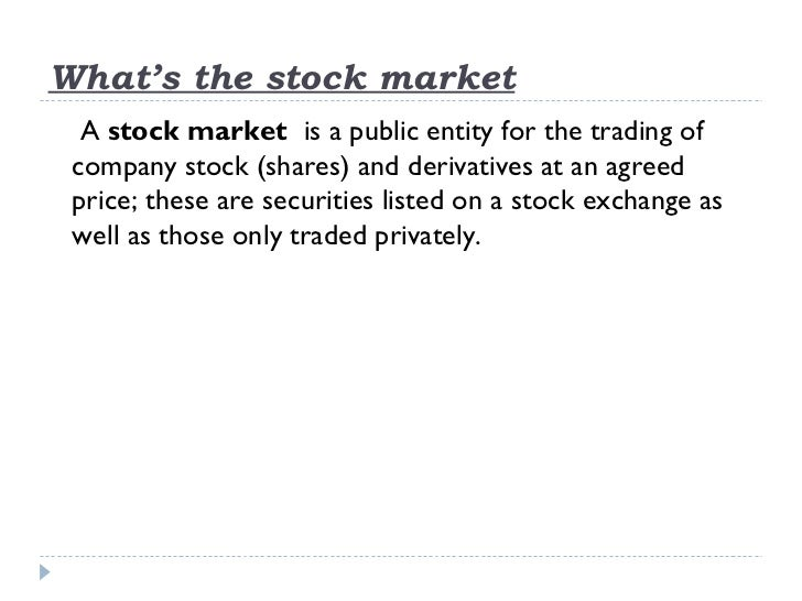 What's the stock market  Astock marketis a public entity for the trading of companystock(shares) andderivativesat a...