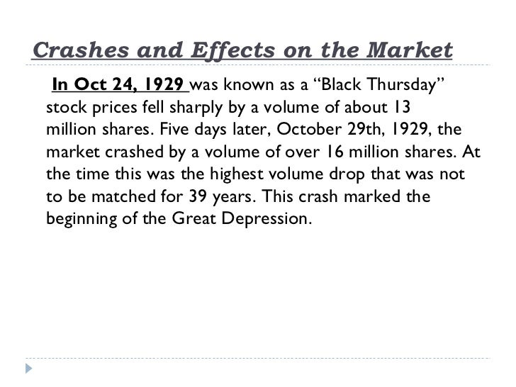 """Crashes and Effects on the Market  In Oct 24, 1929 was known as a """"Black Thursday"""" stock prices fell sharply by a volume o..."""
