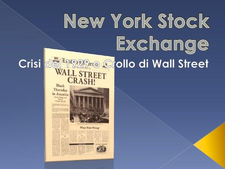 New York Stock Exchange<br />Crisi del 1929 o Crollo di Wall Street<br />