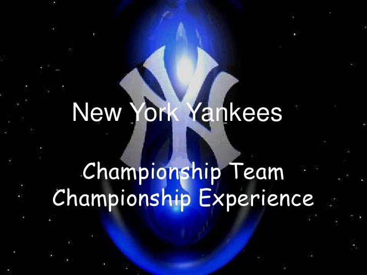 New York Yankees<br />Championship Team <br />Championship Experience<br />