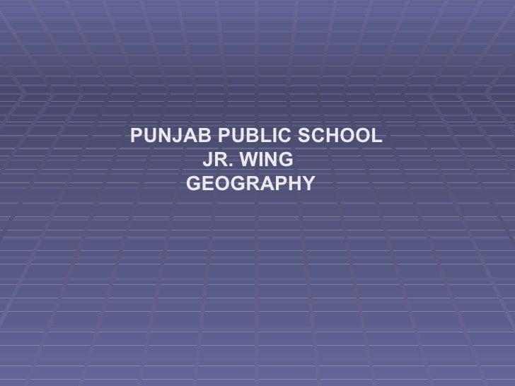 PUNJAB PUBLIC SCHOOL   JR. WING   GEOGRAPHY