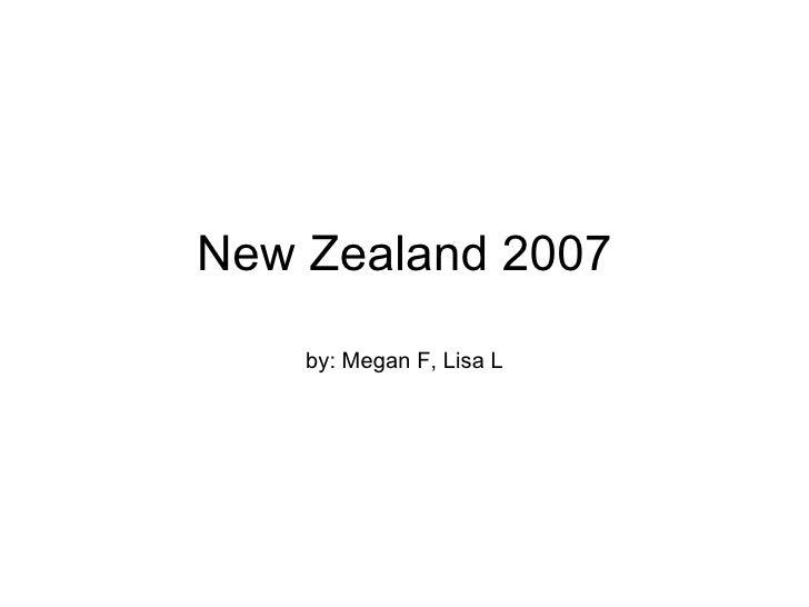 New Zealand 2007 by: Megan F, Lisa L
