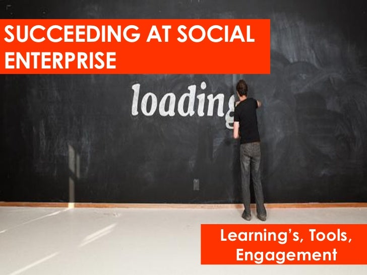 SUCCEEDING AT SOCIALENTERPRISE                 Learning's, Tools,                   Engagement