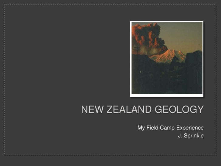NEW ZEALAND GEOLOGY        My Field Camp Experience                       J. Sprinkle