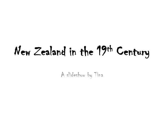 New Zealand in the        19 th   Century          A slideshow by Tina