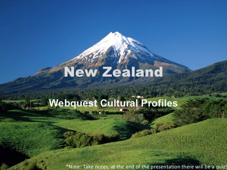New Zealand Webquest Cultural Profiles *Note: Take notes, at the end of the presentation there will be a quiz!