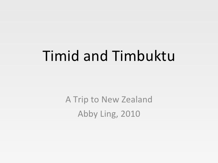 Timid and Timbuktu A Trip to New Zealand Abby Ling, 2010