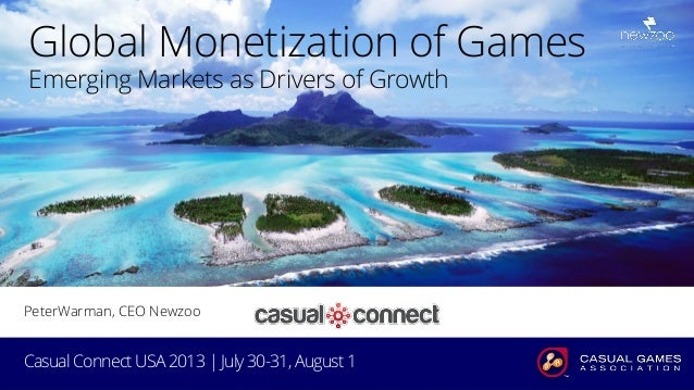 www.newzoo.com Global Monetization of Games Emerging Markets as Drivers of Growth www.newzoo.com Casual Connect USA 2013 |...