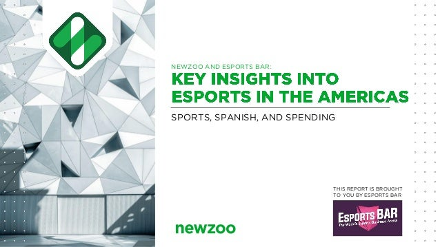 SPORTS, SPANISH, AND SPENDING NEWZOO AND ESPORTS BAR: THIS REPORT IS BROUGHT TO YOU BY ESPORTS BAR