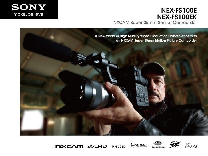 NEX-FS100E                                     NEX-FS100EK           NXCAM Super 35mm Sensor CamcorderA New World of High ...