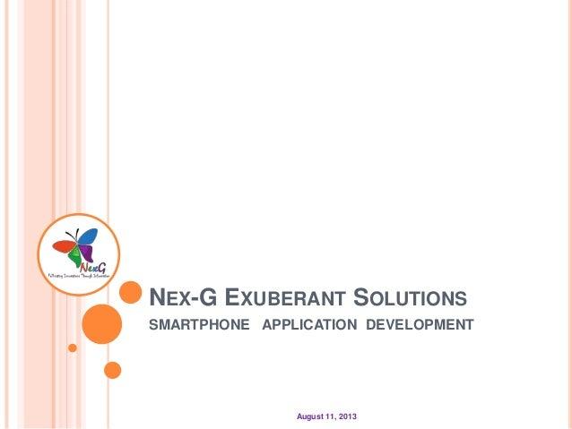 August 11, 2013 NEX-G EXUBERANT SOLUTIONS SMARTPHONE APPLICATION DEVELOPMENT