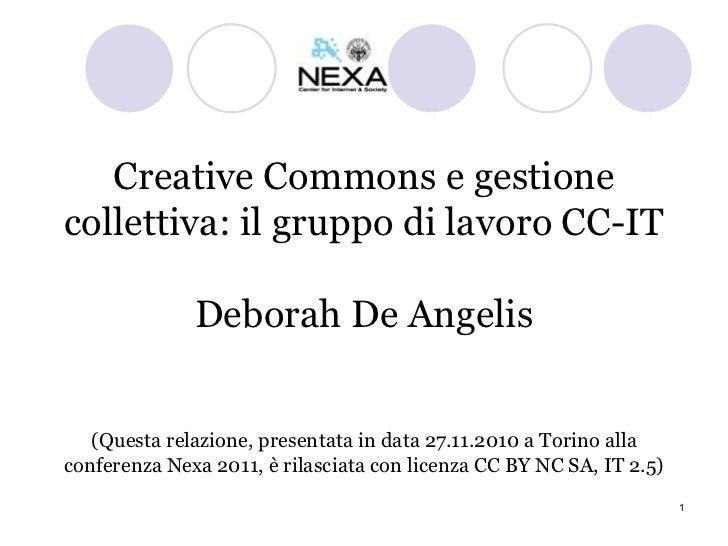 Creative Commons e gestione collettiva: il gruppo di lavoro CC-IT Deborah De Angelis (Questa relazione, presentata in data...