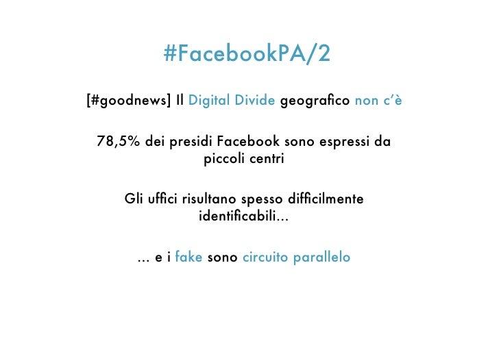 #FacebookPA/2[#goodnews] Il Digital Divide geografico non c'è 78,5% dei presidi Facebook sono espressi da                pi...
