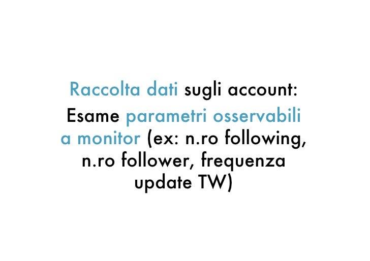 Raccolta dati sugli account: Esame parametri osservabilia monitor (ex: n.ro following,   n.ro follower, frequenza         ...