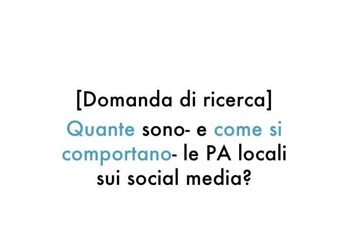 [Domanda di ricerca]Quante sono- e come sicomportano- le PA locali   sui social media?