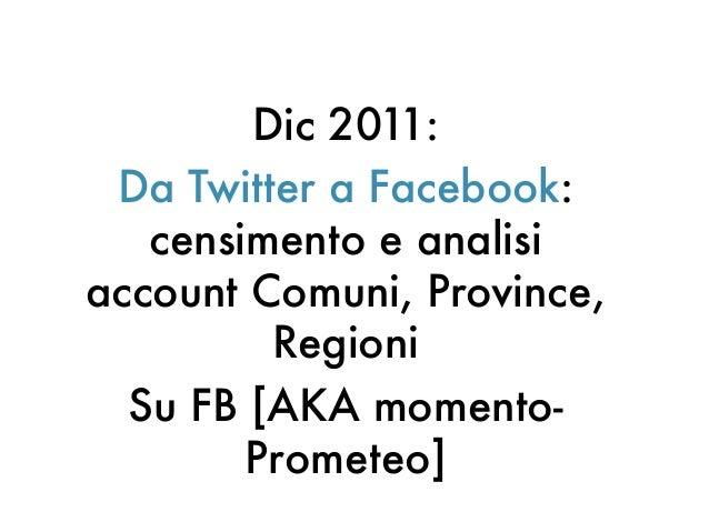 Dic 2011:Da Twitter a Facebook:censimento e analisiaccount Comuni, Province,RegioniSu FB [AKA momento-Prometeo]