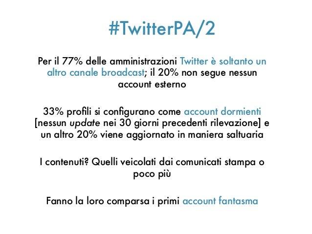 #TwitterPA/2Per il 77% delle amministrazioni Twitter è soltanto unaltro canale broadcast; il 20% non segue nessunaccount e...