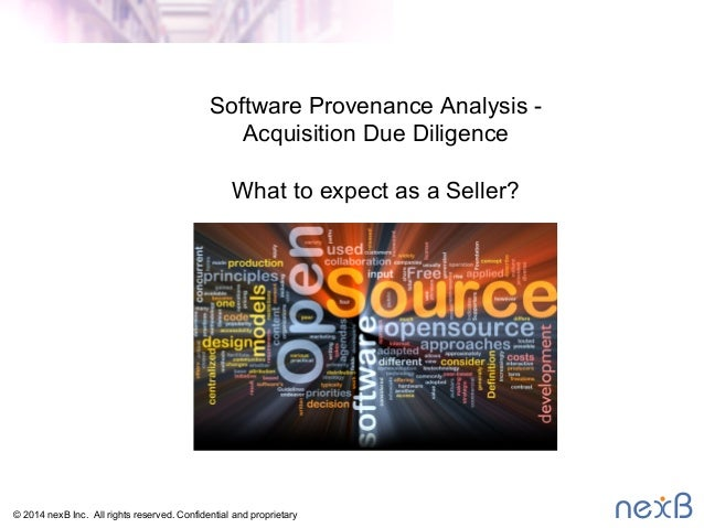 Software Provenance Analysis -  Acquisition Due Diligence  What to expect as a Seller?  © 2014 nexB Inc. All rights reserv...