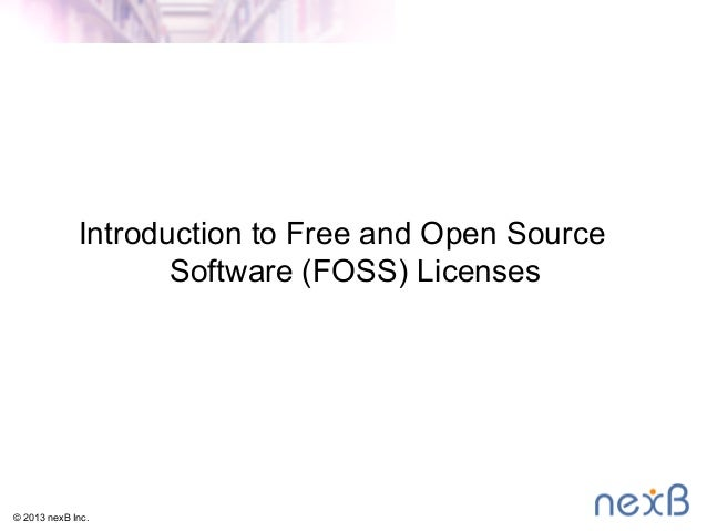 Introduction to Free and Open Source Software (FOSS) Licenses © 2013 nexB Inc.