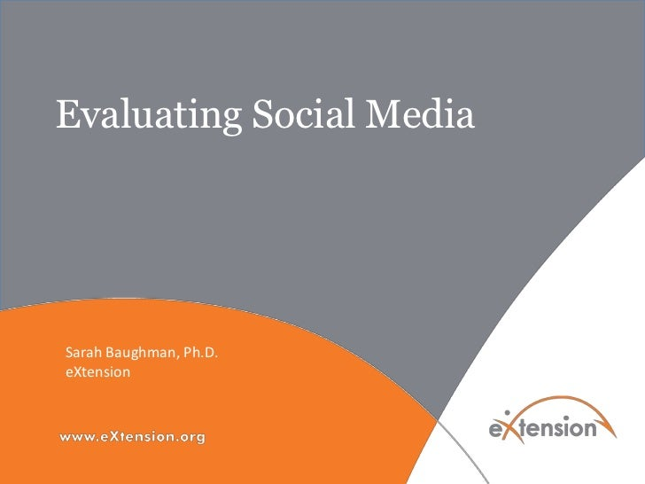 Evaluating Social MediaSarah Baughman, Ph.D.eXtension