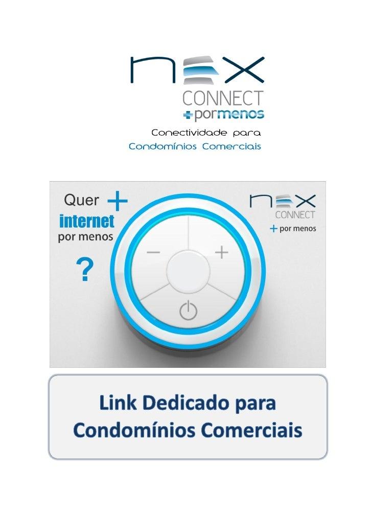 CaracterísticasNex Connect + por Menos é o serviço de Link Dedicado que otimizaos negócios da sua empresa com custo reduzi...
