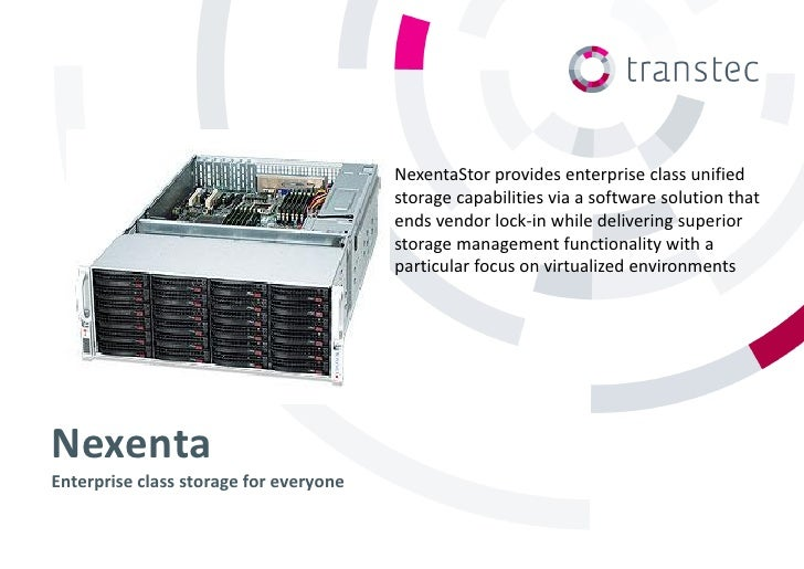 NexentaStor provides enterprise class unified                                        storage capabilities via a software s...